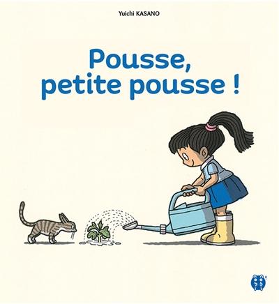 Pousse, petite pousse ! / écrit et illustré par Yuichi Kasano | Kasano, Yūichi (1956-....). Auteur