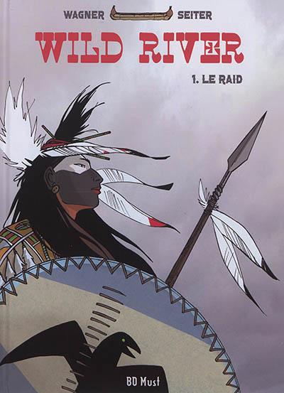 Wild river. Vol. 1. Le raid