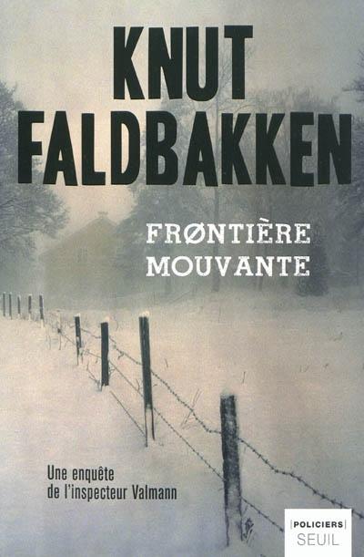 Frontière mouvante : une enquête de l'inspecteur Valmann / Knut Faldbakken ; traduit du norvégien par Hélène Hervieu | Faldbakken, Knut, auteur