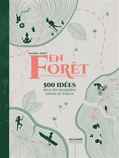 En forêt : 500 idées pour des escapades nature en France / édition Natasha Penot |