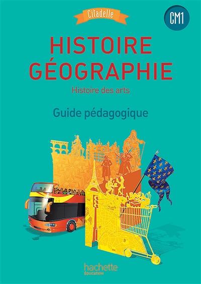 Histoire géographie, histoire des arts CM1 : guide pédagogique