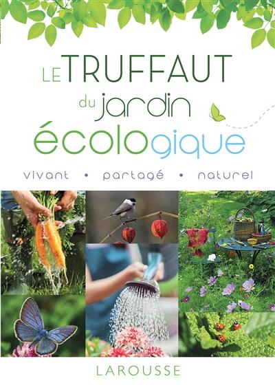 Le Truffaut du jardin écologique / Jean-Michel Groult, Catherine Delvaux, Philippe Asseray et al. |