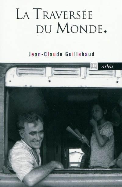La traversée du monde / Jean-Claude Guillebaud | Guillebaud, Jean-Claude (1944-....). Auteur