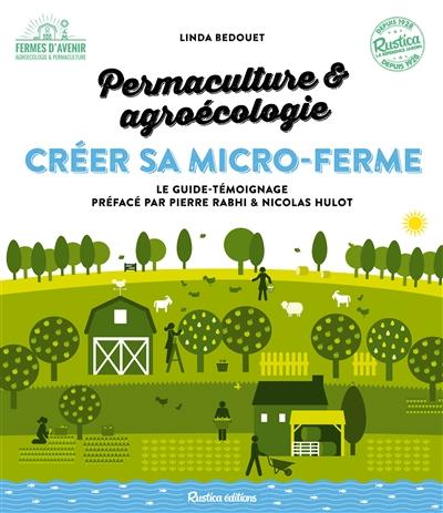 Permaculture & agroécologie : créer sa micro-ferme : le guide-témoignage