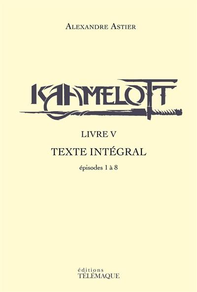 Kaamelott : texte intégral. Livre V : épisodes 1 à 8
