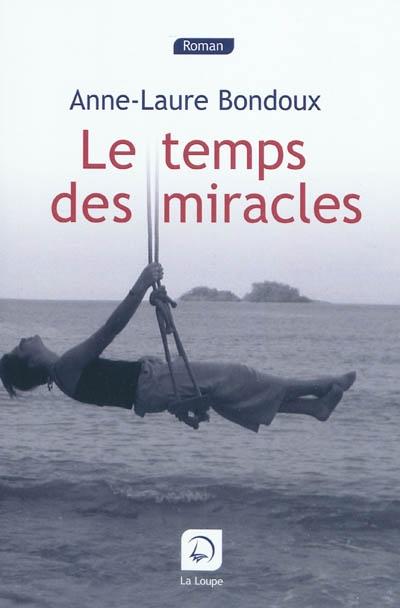 Temps des miracles (Le) | Bondoux, Anne-Laure. Auteur