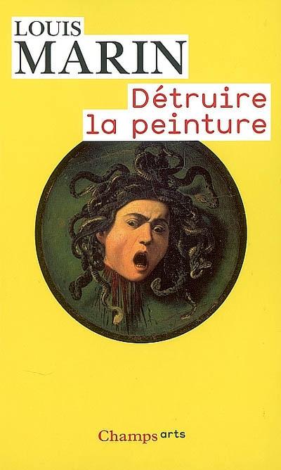 Détruire la peinture | Louis Marin (1931-1992). Auteur
