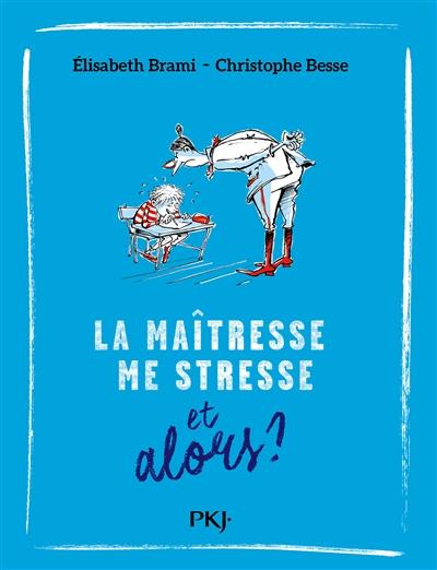 maîtresse me stresse, et alors ? (La) | Brami, Elisabeth (1952-....). Auteur