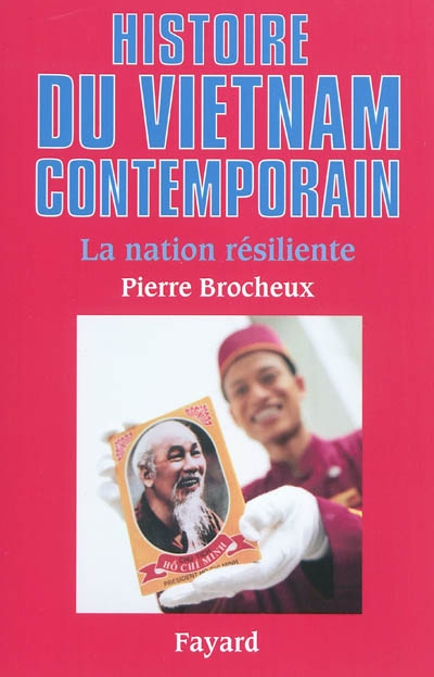 Histoire du Viêt Nam contemporain : la nation résiliente / Pierre Brocheux | Brocheux, Pierre. Auteur
