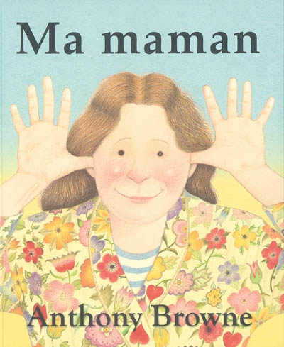 Ma maman / Anthony Browne | Browne, Anthony (1946-....). Auteur