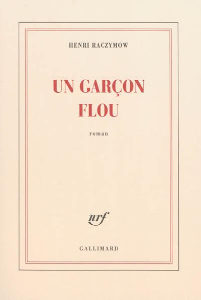 garçon flou (Un) / Henri Raczymow | Raczymow, Henri, auteur