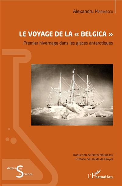 Le voyage de la Belgica : premier hivernage dans les glaces antarctiques