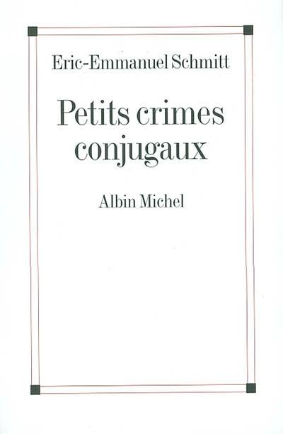 Petits crimes conjugaux / Eric-Emmanuel Schmitt   Schmitt, Éric-Emmanuel (1960-....). Auteur