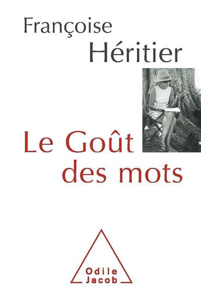 Le goût des mots / Françoise Héritier | Héritier, Françoise (1933-....). Auteur