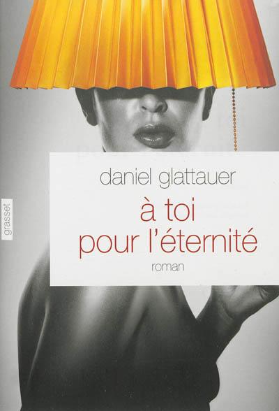 A toi pour l'éternité : roman   Glattauer, Daniel (1960-....). Auteur