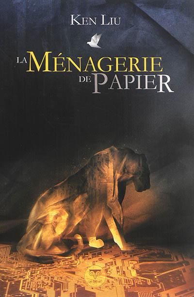 La ménagerie de papier / Ken Liu | Liu, Ken (1976-....)