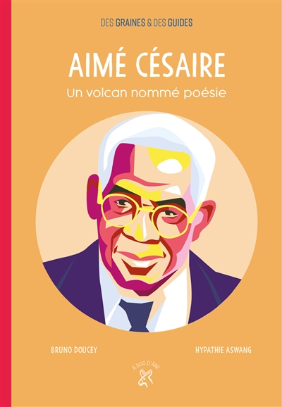 Aimé Césaire : un volcan nommé poésie   Doucey, Bruno (1961-....). Auteur