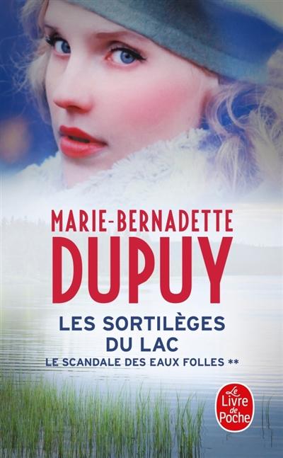 Les sortilèges du lac : roman / Marie-Bernadette Dupuy | Dupuy, Marie-Bernadette. Auteur