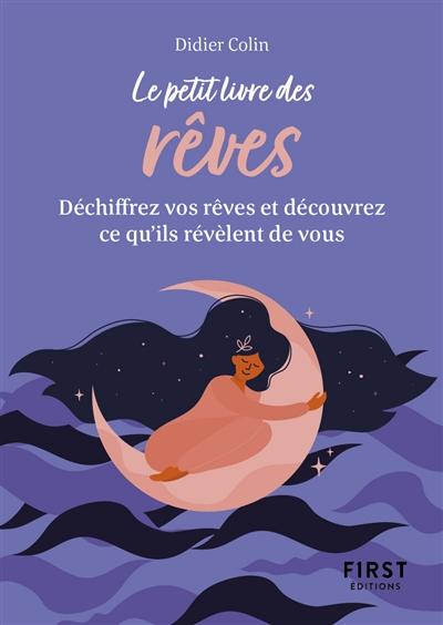 Le petit livre des rêves : déchiffrez vos rêves et découvrez ce qu'ils révèlent de vous