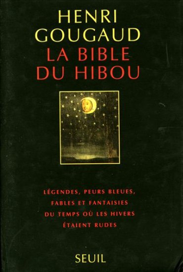 La Bible du hibou : légendes, peurs bleues, fables et fantaisies du temps où les hivers étaient rudes | Gougaud, Henri (1936-....)