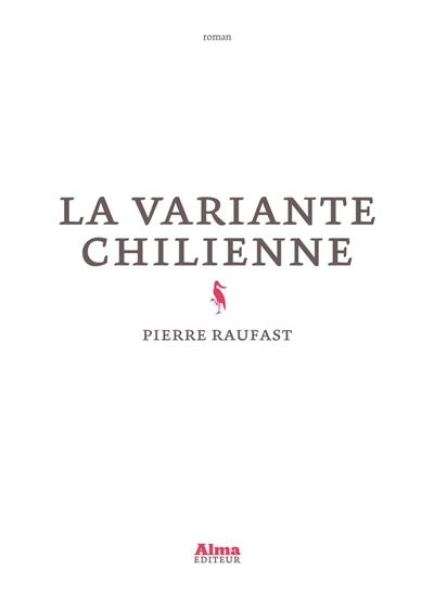 La variante chilienne | Raufast, Pierre (1973-....). Auteur