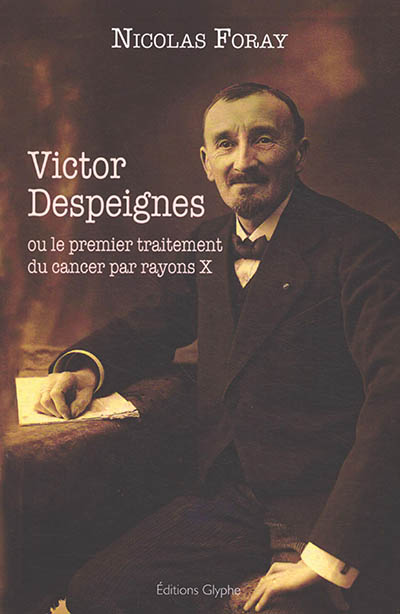 Victor Despeignes ou Le premier traitement du cancer par rayons X