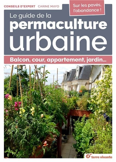 Le guide de la permaculture urbaine : balcon, cour, appartement, jardin... / Carine Mayo   Mayo, Carine. Auteur