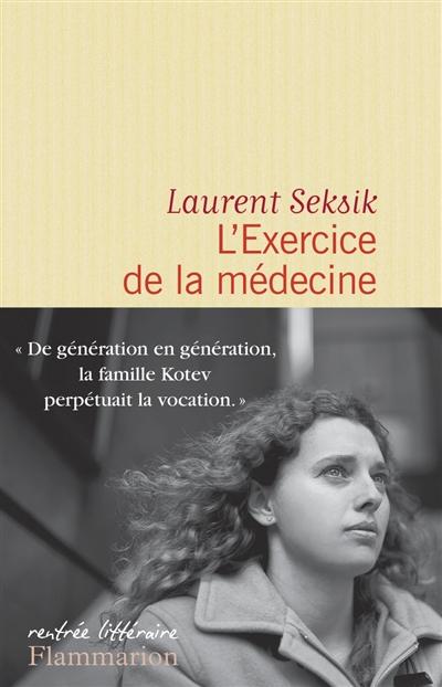 L'exercice de la médecine : roman / Laurent Seksik   Seksik, Laurent (1962-....). Auteur