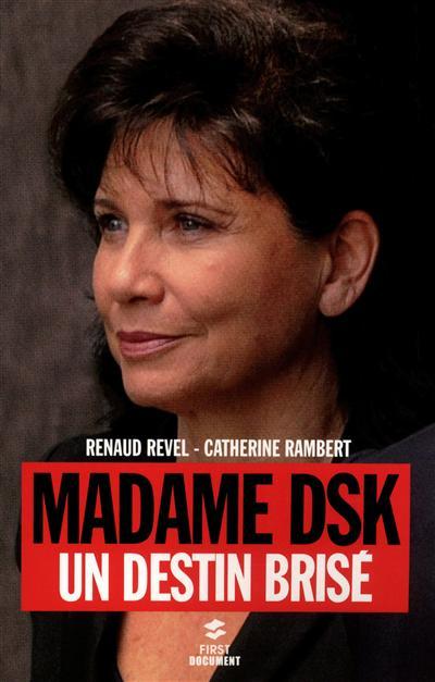 Madame DSK : un destin brisé / Renaud Revel, Catherine Rambert | Revel, Renaud. Auteur
