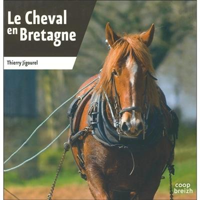 cheval en Bretagne (Le) | Jigourel, Thierry (1960-....). Auteur