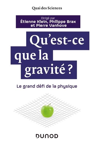 Qu'est-ce que la gravité ? : le grand défi de la physique
