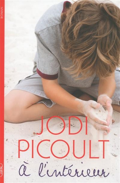 A l'intérieur / Jodi Picoult | Picoult, Jodi. Auteur