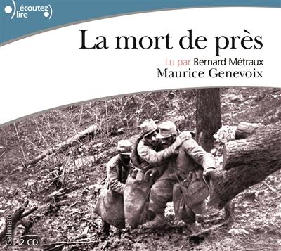La mort de près   Maurice Genevoix (1890-1980). Auteur