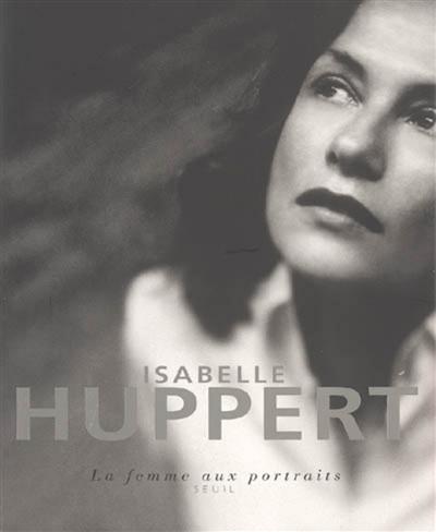 Isabelle Huppert : la femme aux portraits / [textes d'Elfriede Jelinek, Patrice Chéreau et Susan Sontag]   Jelinek, Elfriede. Auteur