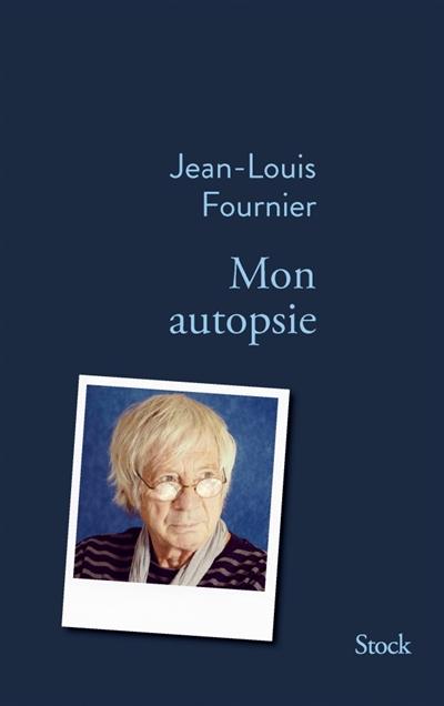 Mon autopsie / Jean-Louis Fournier | Fournier, Jean-Louis (1938-....). Auteur