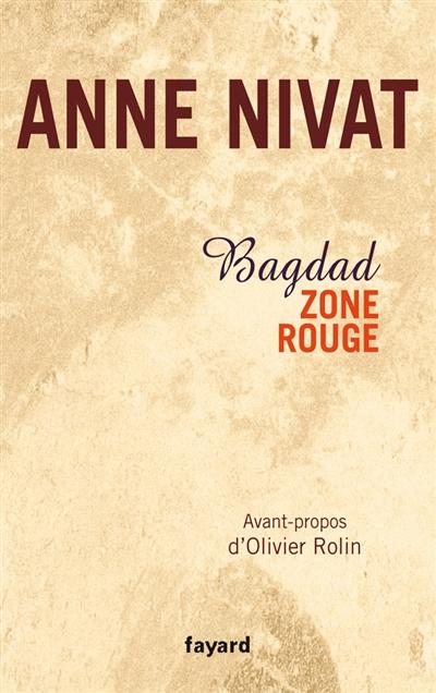 Bagdad, zone rouge   Nivat, Anne (1969-....). Auteur