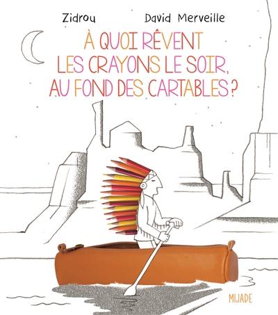 À quoi rêvent les crayons le soir, au fond des cartables? / Zidrou | Zidrou (1962-....). Auteur