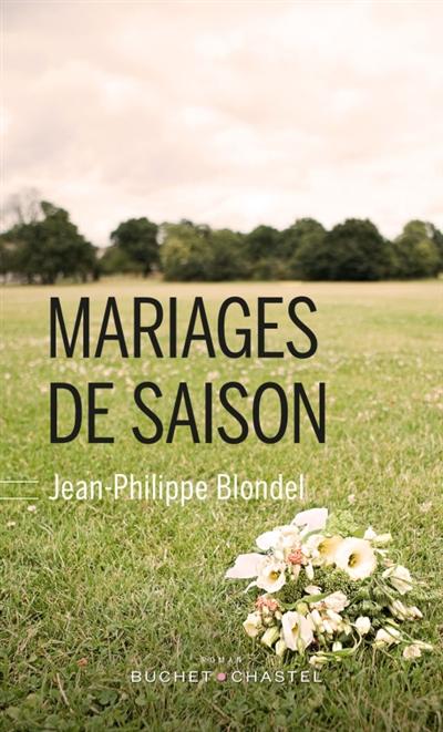 Mariages de saison : roman / Jean-Philippe Blondel   Blondel, Jean-Philippe (1964-....). Auteur
