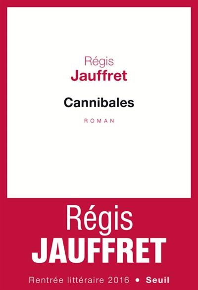 Cannibales : roman   Jauffret, Régis. Auteur