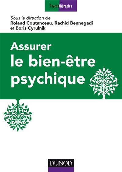 Assurer le bien-être psychique : 16 propositions d'experts / sous la direction de Roland Coutanceau, Rachid Bennegadi, Boris Cyrulnik  
