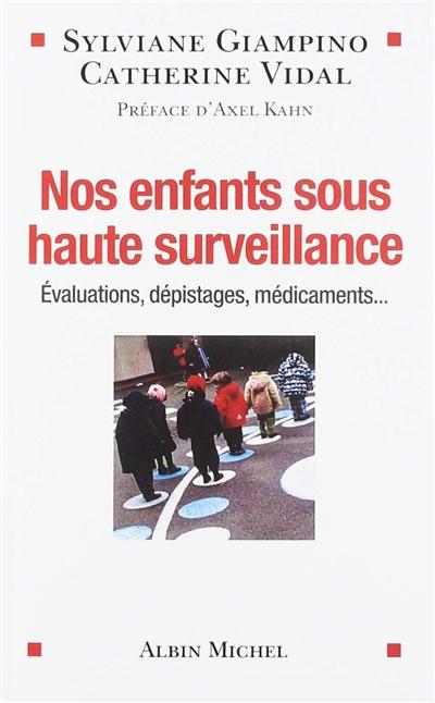 Nos enfants sous haute surveillance : évaluations, dépistages, médicaments...