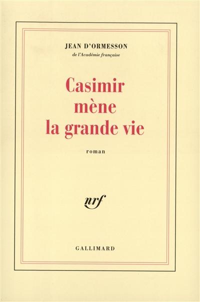 Casimir mène la grande vie | Ormesson, Jean d' (1925-....). Auteur