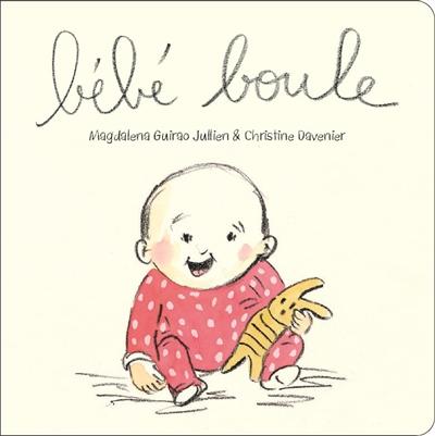 Bébé boule / Magdalena Guirao Jullien & Christine Davenier | Guirao-Jullien, Magdalena (1961-....). Auteur