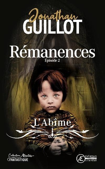 Rémanences. Vol. 2. L'abîme : thriller fantastique