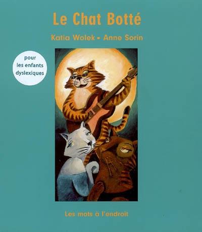 Le Chat botté / Charles Perrault, Katia Wolek, illustrateur Anne Sorin   Perrault, Charles (1628-1703)