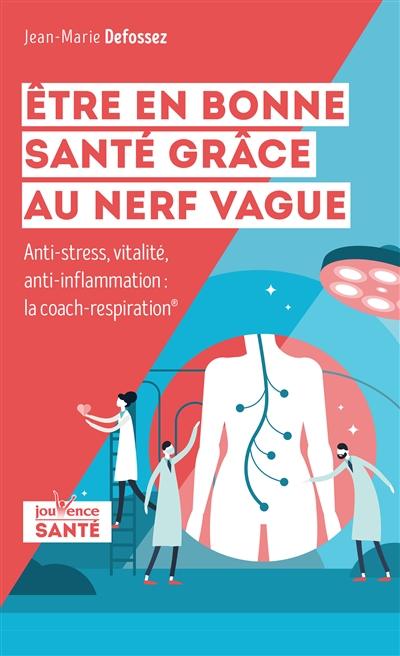 Etre en bonne santé grâce au nerf vague : anti-stress, vitalité, anti-inflammation : le coach-respiration
