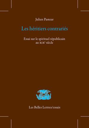 Les héritiers contrariés : essai sur le spirituel républicain au XIXe siècle