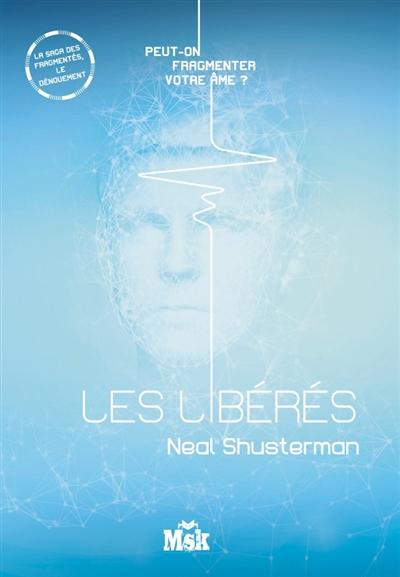Les fragmentés. 4, Les libérés / Neal Shusterman | Shusterman, Neal (1962-....). Auteur
