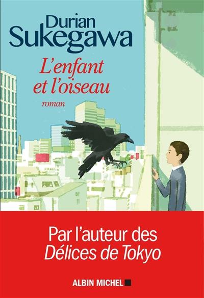 L' enfant et l'oiseau : roman / Durian Sukegawa | Dorian Sukegawa (1962-....). Auteur