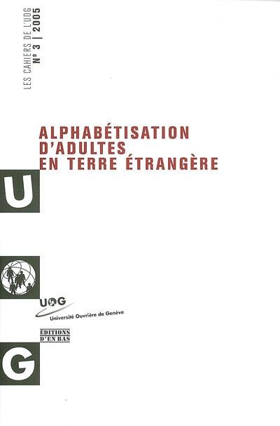 Cahiers de l'UOG, n° 3. Alphabétisation d'adultes en terre étrangère